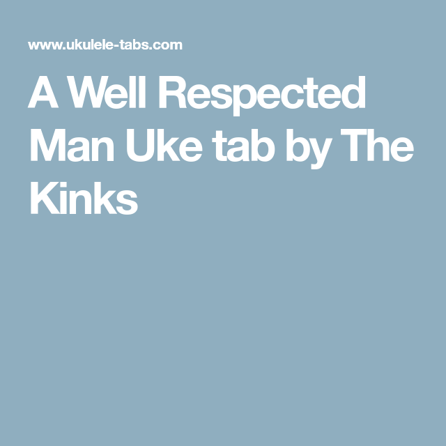 A Well Respected Man Uke Tab By The Kinks Ukulele Pinterest