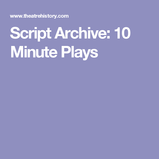 Script Archive: 10 Minute Plays | Writing | Ten minutes