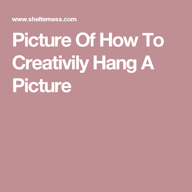 Picture Of How To Creativily Hang A Picture