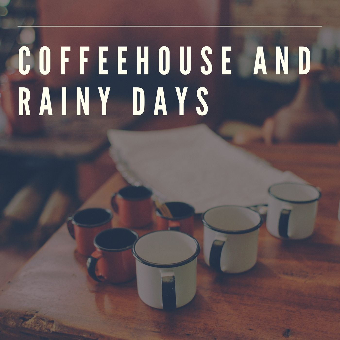 Ultimate Playlist For Coffeehouse And Rainy Days