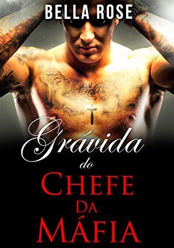 Gravida Do Chefe Da Mafia Um Romance Da Mafia Por Bella Https