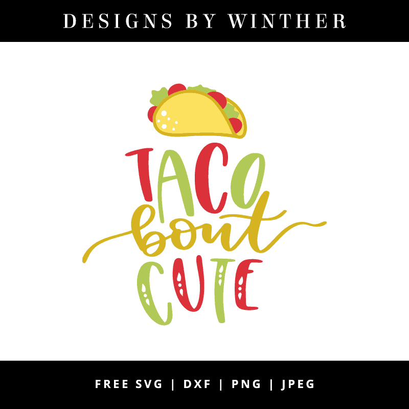 Download Free Taco Bout Cute SVG DXF PNG & JPEG in 2020 | Svg, Cute ...