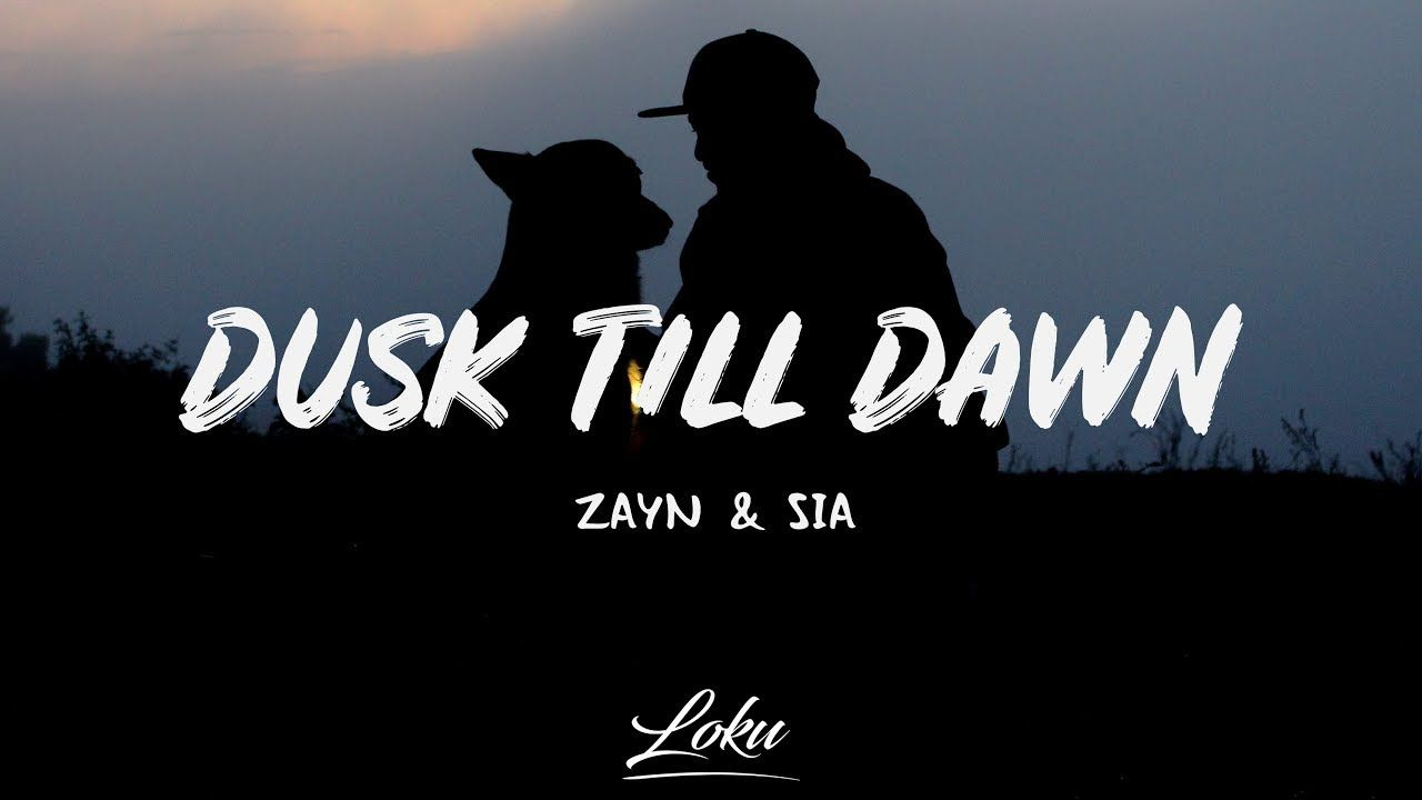 Zayn Dusk Till Dawn Lyrics Ft Sia Youtube Dusk Till Dawn Dusk Lyrics