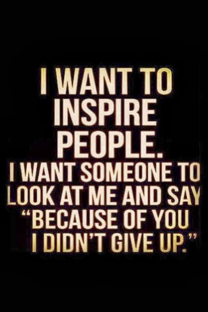 Image result for i want to inspire people. i want someone to look at me and say author