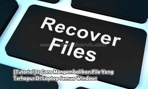 Tutorial 2 Cara Mengembalikan File Yang Terhapus Di Laptop Semua Windows Teknologi Komputer Pemulihan