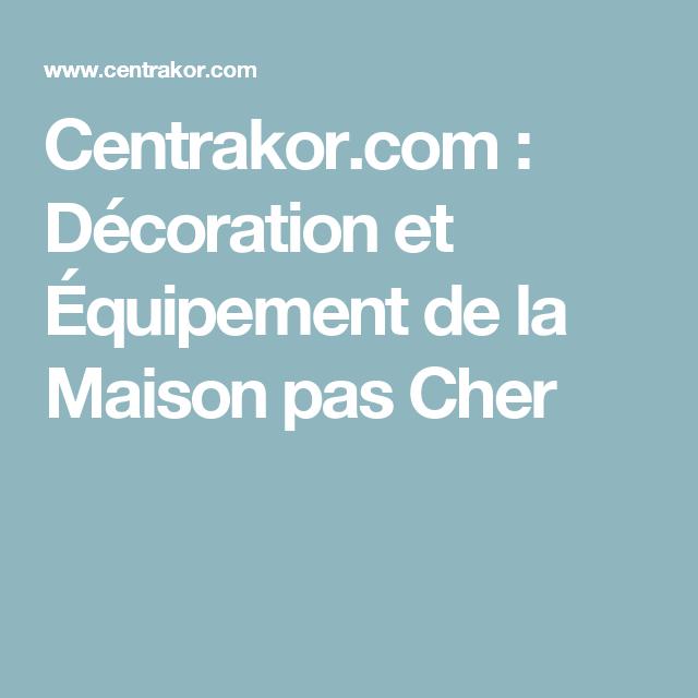 Centrakor com décoration et équipement de la maison pas cher