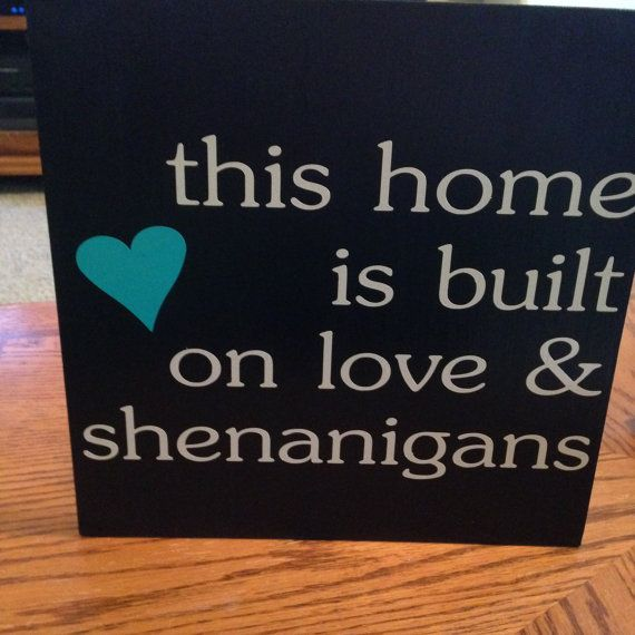 This home is built on love & shenanigans wood by Thruthescreendoor