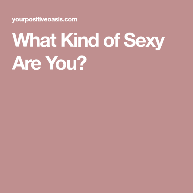 what kind of sexy are you quiz