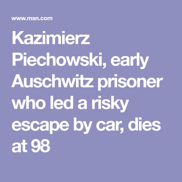 Kazimierz Piechowski, early Auschwitz prisoner who led a risky escape by car, dies at 98