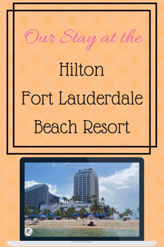 Our Stay At The Hilton Fort Lauderdale Beach Resort Fort