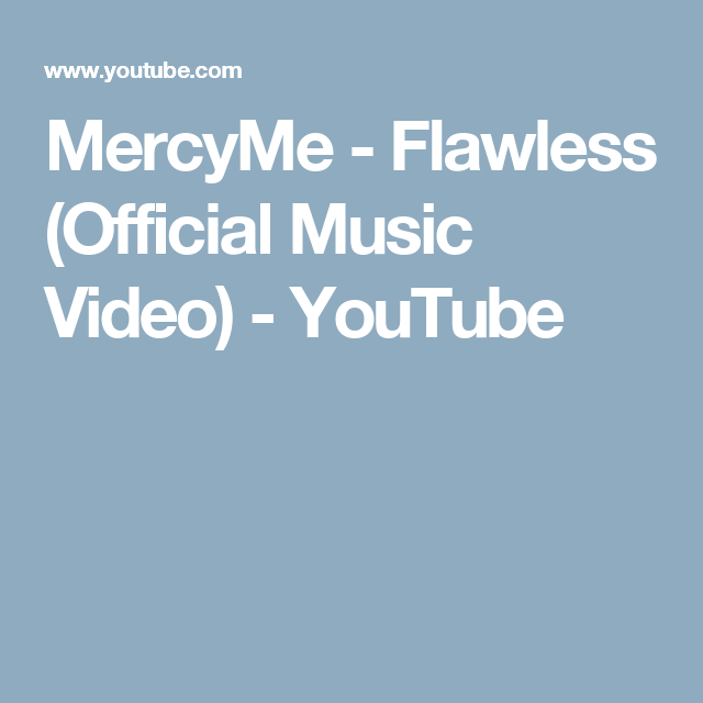 MercyMe - Flawless (Official Music Video) - YouTube | Praise