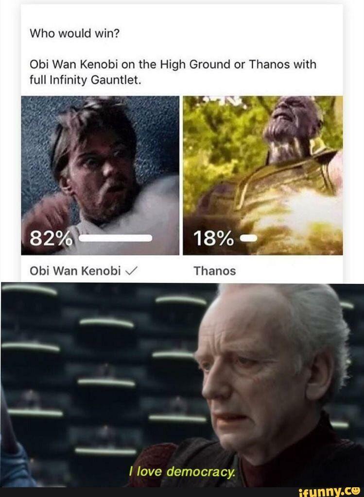 Obi Wan Kenobi On The High Ground Or Thanos With Full Infinity Gauntlet I Love Democra Cy Ifunny Star Wars Jokes Funny Star Wars Memes Star Wars Humor