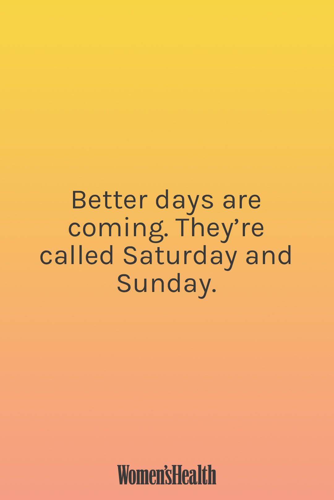 Best Two Days Of The Week Funny Quotes Better Days Are Coming Words