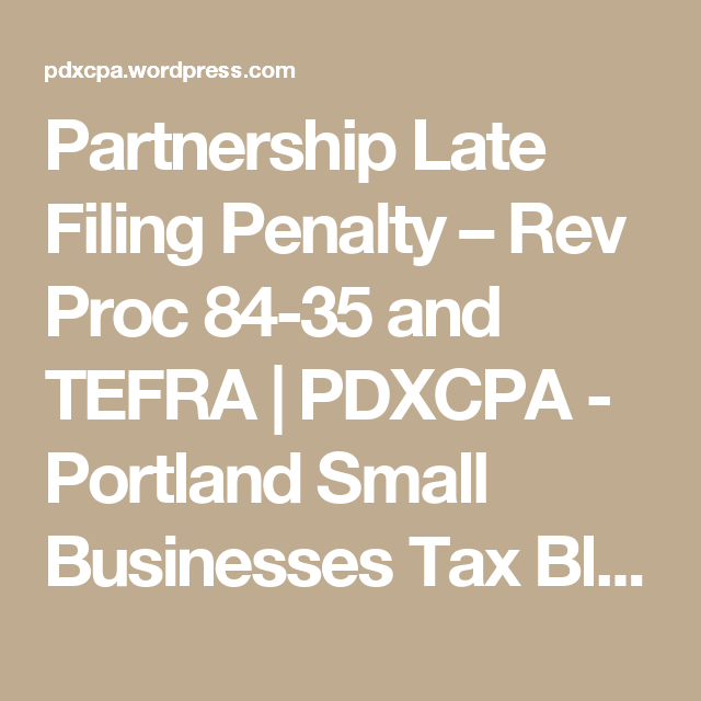 Partnership Late Filing Penalty Rev Proc 84 35 And Tefra Business Tax Small Business Tax Partnership