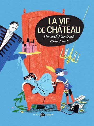 Le meilleur disque d'un des meilleurs chanteurs pour enfants La vie de château de PASCAL PARISOT, illustré par Anne Laval (Naïve) Chroniqué ici : http://lamareauxmots.com/blog/de-la-musique-concours/#10