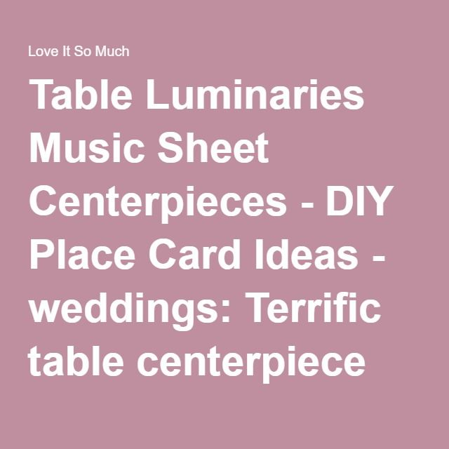 Table Luminaries Music Sheet Centerpieces - DIY Place Card Ideas - weddings: Terrific table centerpiece every party needs By sol_urko - LoveItSoMuch