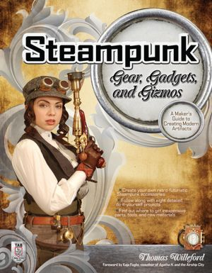 Steampunk Gear, Gadgets, and Gizmos: A Maker's Guide to Creating Modern Artifacts by Thomas Willeford. Click on the cover to see if the book's available at Otis Library.