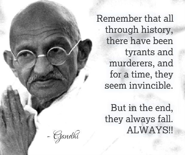 Mahatma Ghandi Uate: Remember That All Through History, There Have Been Tyrants