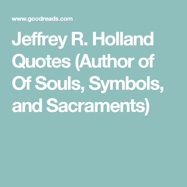 Jeffrey R Holland Quotes Author Of Of Souls Symbols And