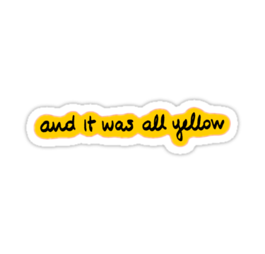 And It Was All Yellow Stickers By Ausketches Redbubble Bubble Stickers Phone Case Stickers Cool Stickers