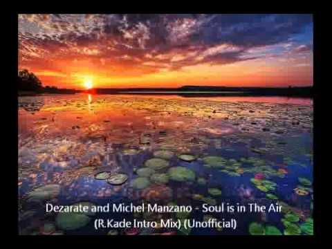 Dezarate & Michel Manzano - Soul is in The Air (R.Kade Intro Mix) (Unofficial)