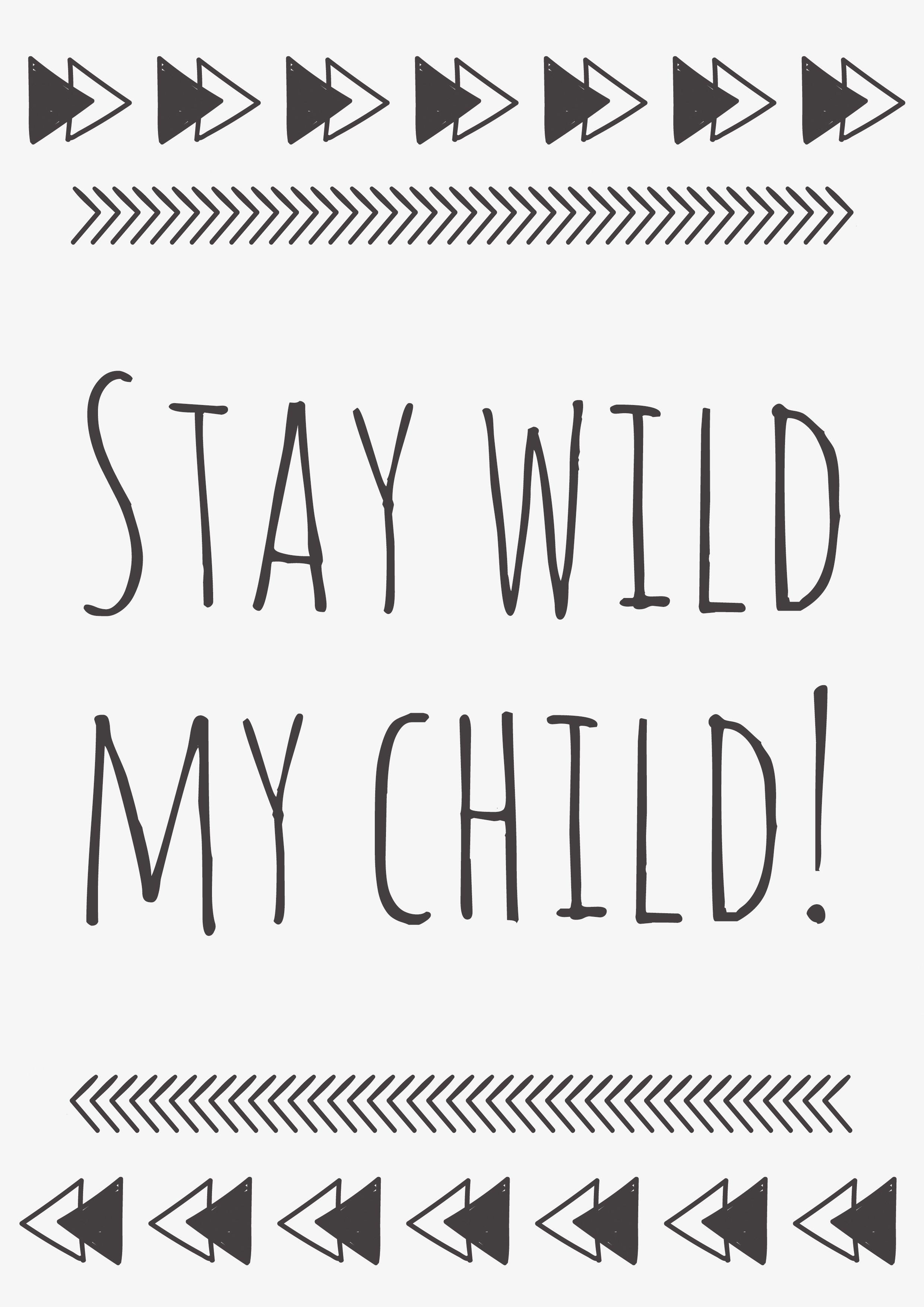 Gratis Download Poster Stay Wild My Child Bilder Wohnzimmer Bilder Malen Bilder Ideen Lustige Bilder Tumblr Bilder Bild In 2020 Stay Wild My Children Wild