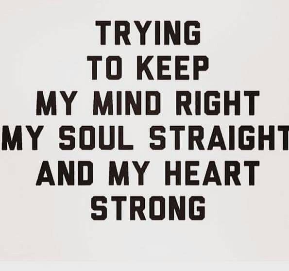 Best Quotes About Strong Heart: Keep Your Mind Right. Soul Straight. Heart Strong. Stand