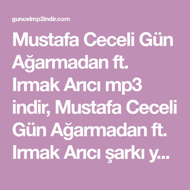 Mustafa Ceceli Gun Agarmadan Ft Irmak Arici Mp3 Indir Mustafa Ceceli Gun Agarmadan Ft Irmak Arici Sarki Yukle Mobil Mustafa Sarkilar Muzik Indirme Gunaydin