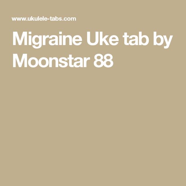 Migraine Uke Tab By Moonstar 88 Ukelele Pinterest Migraine