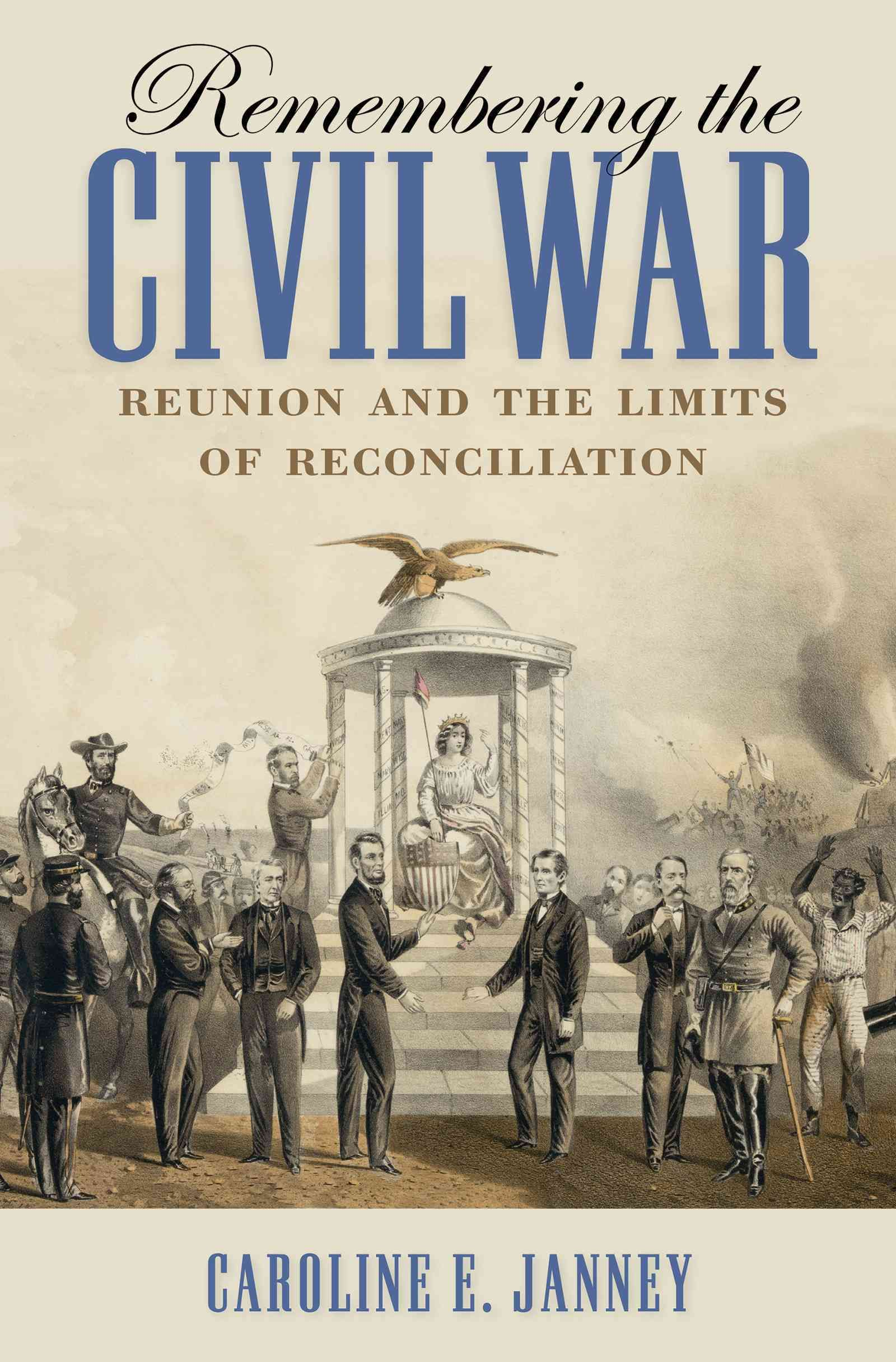 Remembering the Civil War: Reunion and the Limits of Reconciliation