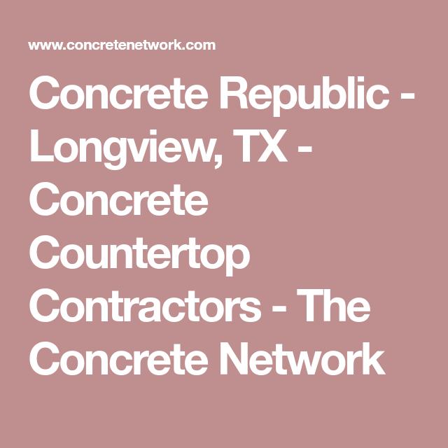 Concrete Republic Longview Tx Concrete Countertop Contractors