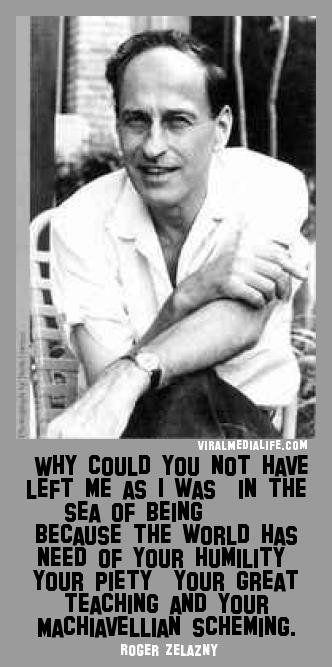 Why could you not have left me... Roger Zelazny - http://goo.gl/pYn4rO