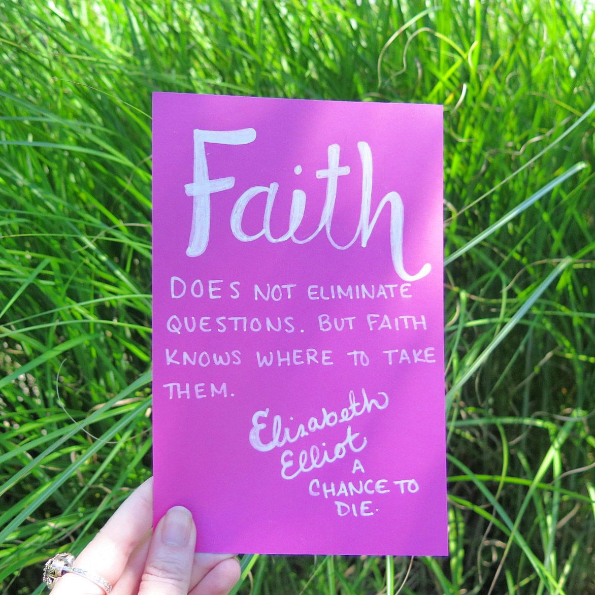 60/100 100 Days of Inspiration Faith does not eliminate questions. But faith knows where to take them. - Elisabeth Elliot, A Chance To Die.  #100DayProject