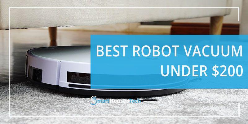 Best Robot Vacuum Under 200 Smart Home Tech Smart Houses Tech In 2020 Robot Vacuum Robot Vacuum Cleaner Vacuum Cleaner Reviews