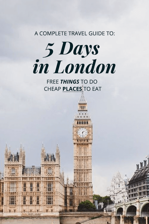 Going To London Check Out This Complete 5 Day London Guide London Travel Guide 5 Days In London Free Things To Do In London Cheap Places To Eat London
