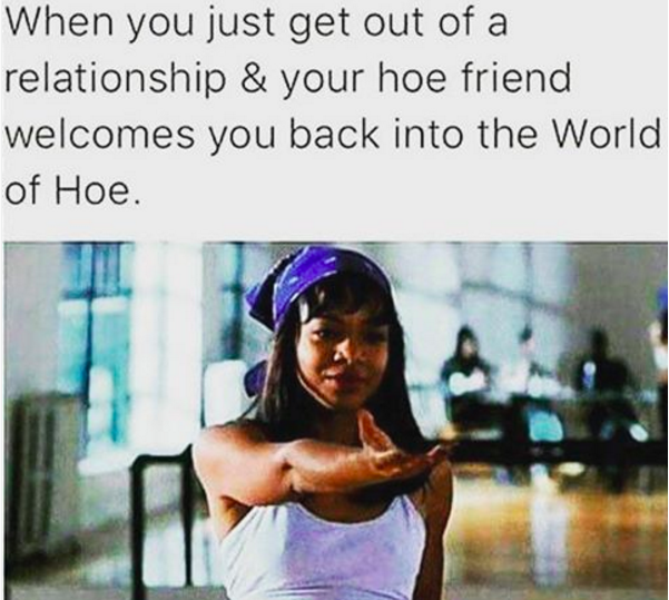 Plus Your Girls Are More Than Happy To Have You Back On The Ho Squad Single Humor You Funny Funny Memes