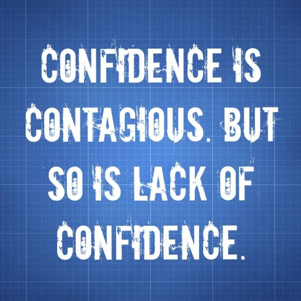 Confidence Quotes Sales: Confidence Is Contagious. But So Is Lack Of Confidence