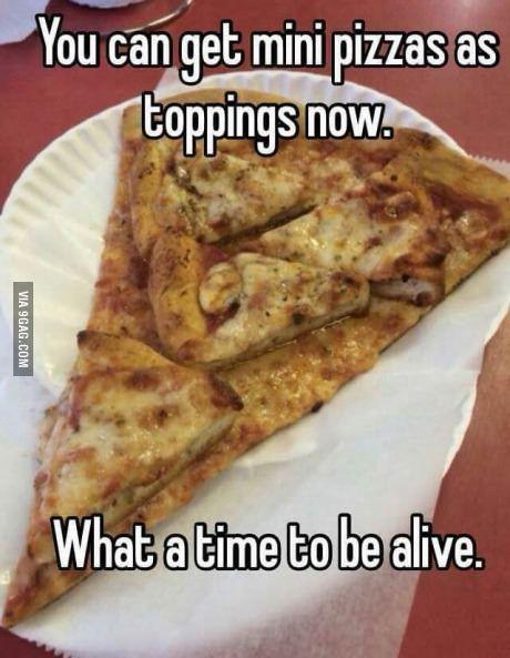 Yo dawg, I heard you like pizza.