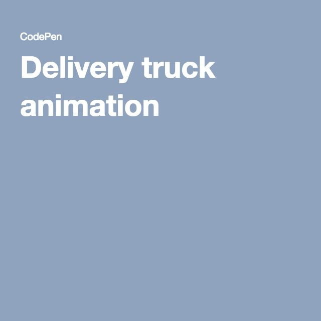 Delivery Truck Animation Animation Cool Animations Trucks