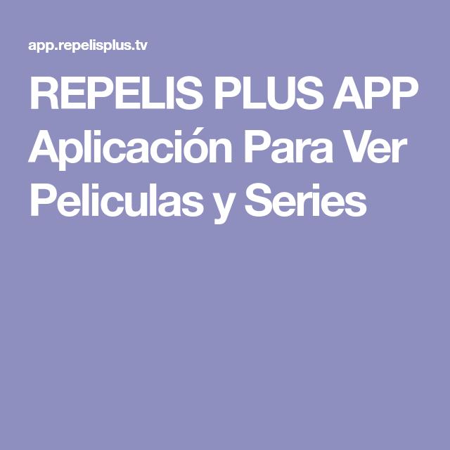 Repelis Plus App Aplicacion Para Ver Peliculas Y Series Ver Peliculas Paginas Para Ver Peliculas Peliculas