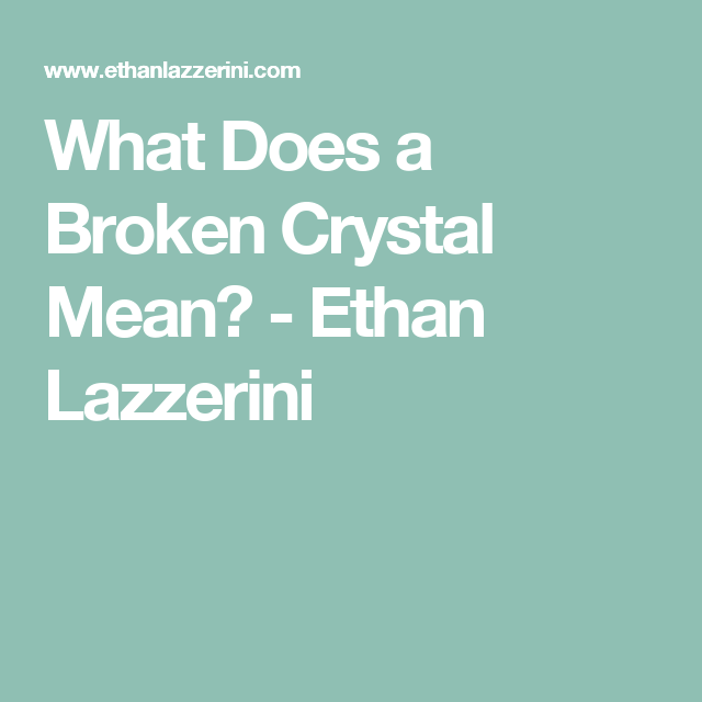 What Does A Broken Crystal Mean Crystals