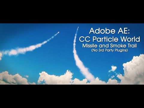 Adobe After Effects: CC Particle World, Missile and Smoke