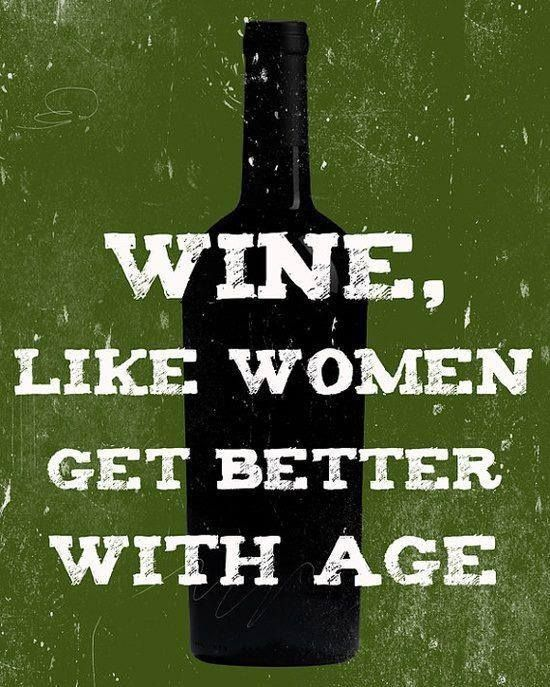 Wine, Like Women Get Better With Age