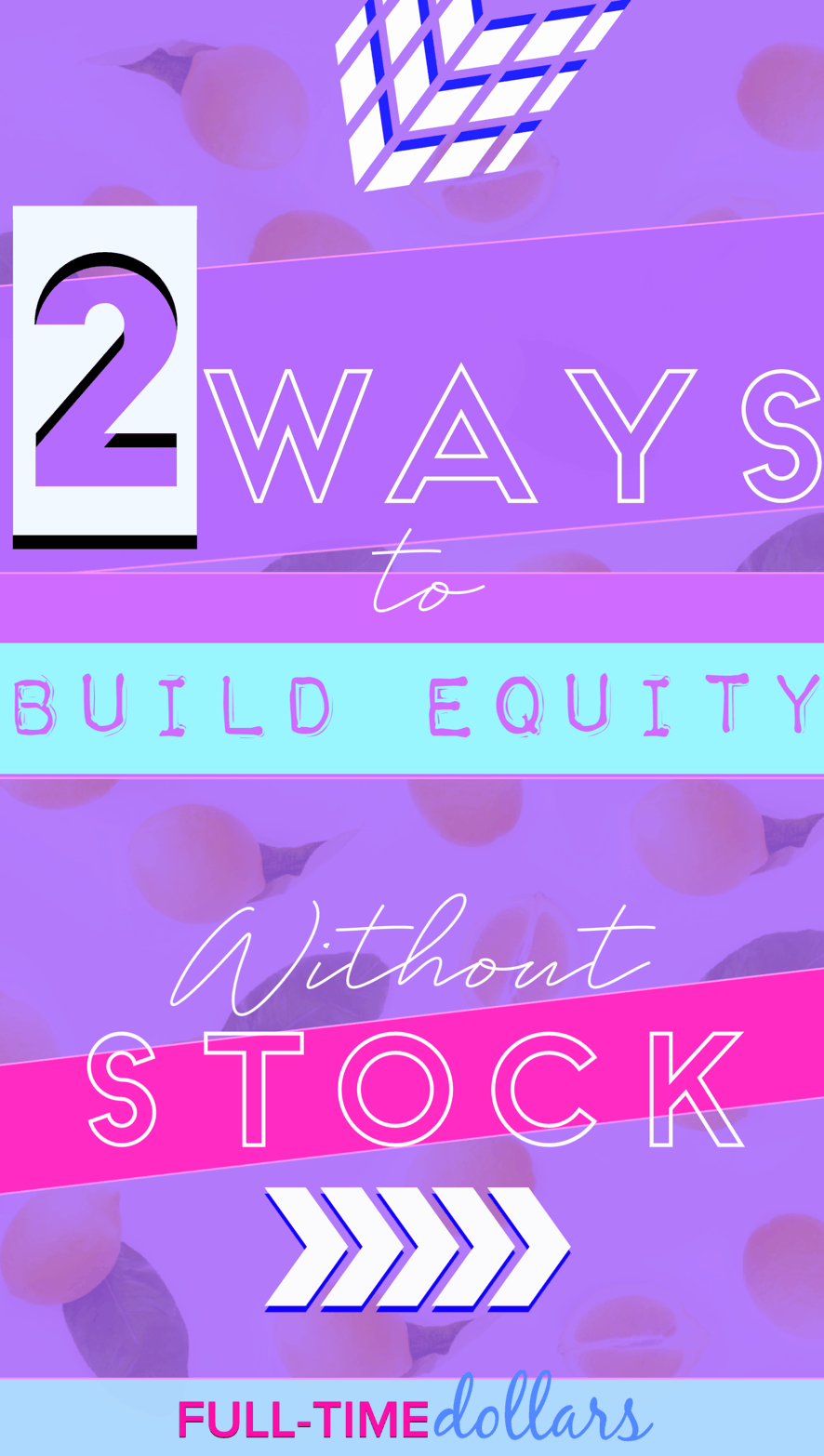 Two Ways To Build Equity Without The Stock Market Full Time Dollars In 2020 Stock Market Equity Investment Advice
