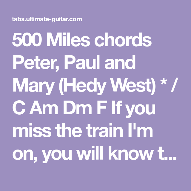 500 Miles Chords Peter Paul And Mary Hedy West C Am Dm F If You Miss The Train I M On You Will Know That I Am Gone G 500