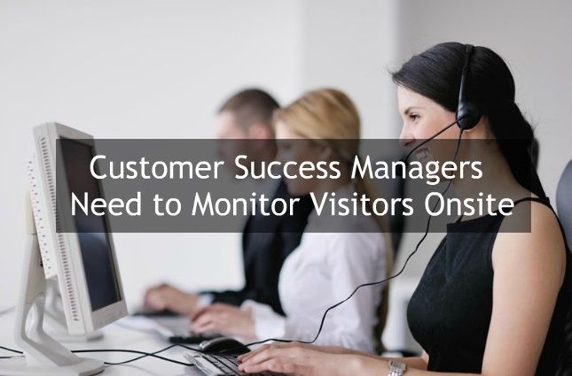 Why Customer Success Managers Need To Monitor Visitors Onsite Business Blog Management Success