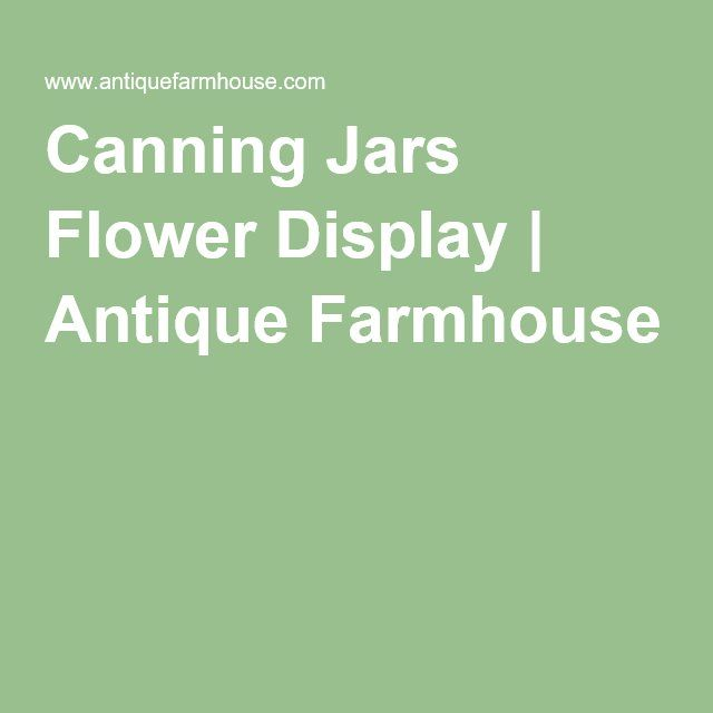 Canning Jars Flower Display | Antique Farmhouse
