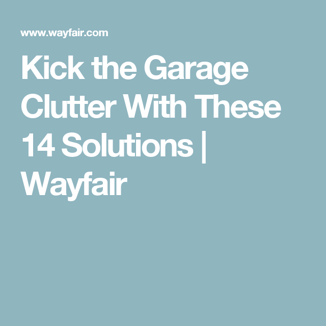Kick The Garage Clutter With These 14 Solutions | Wayfair Part 93