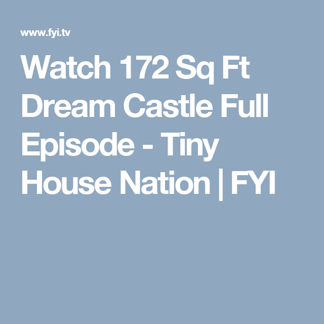 Watch 172 Sq Ft Dream Castle Full Episode Tiny House