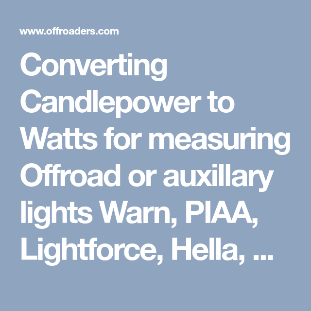 Converting Candlepower To Watts For Measuring Offroad Or Auxillary Lights Warn Piaa Lightforce Hella Kc In 2021 Hella Watts Offroad